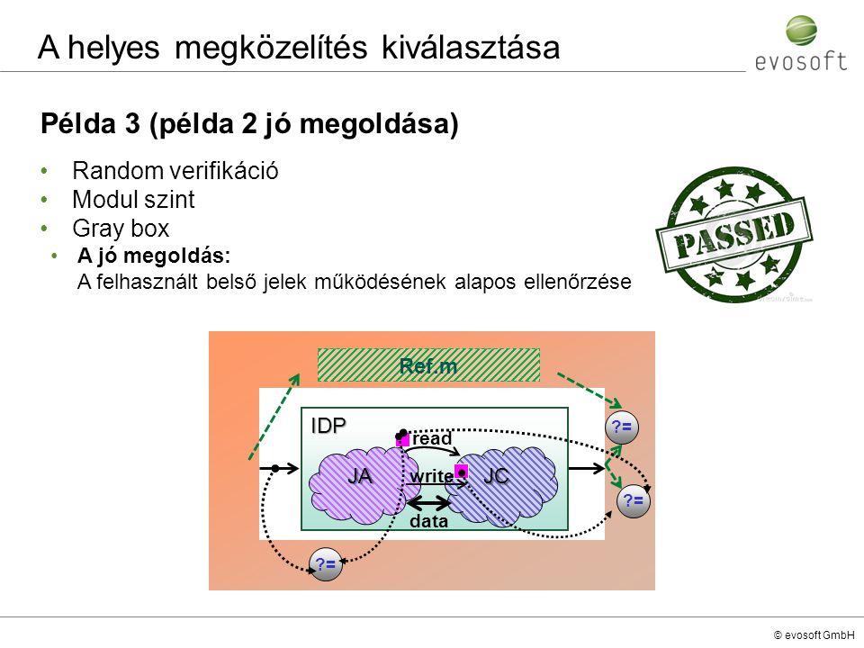 © evosoft GmbH Példa 3 (példa 2 jó megoldása) Random verifikáció Modul szint Gray box A jó megoldás: A felhasznált belső jelek működésének alapos elle