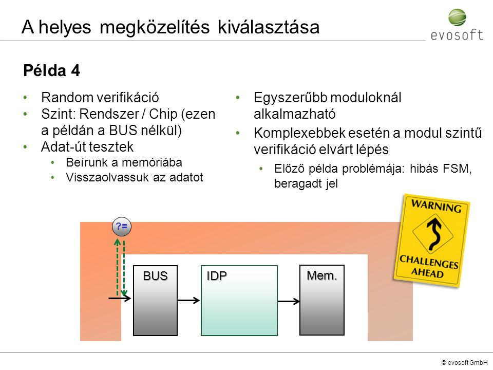 © evosoft GmbH Példa 4 Random verifikáció Szint: Rendszer / Chip (ezen a példán a BUS nélkül) Adat-út tesztek Beírunk a memóriába Visszaolvassuk az ad