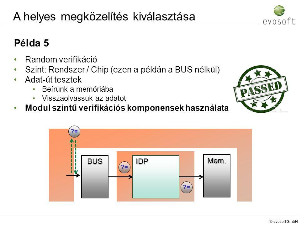 © evosoft GmbH Példa 5 Random verifikáció Szint: Rendszer / Chip (ezen a példán a BUS nélkül) Adat-út tesztek Beírunk a memóriába Visszaolvassuk az ad