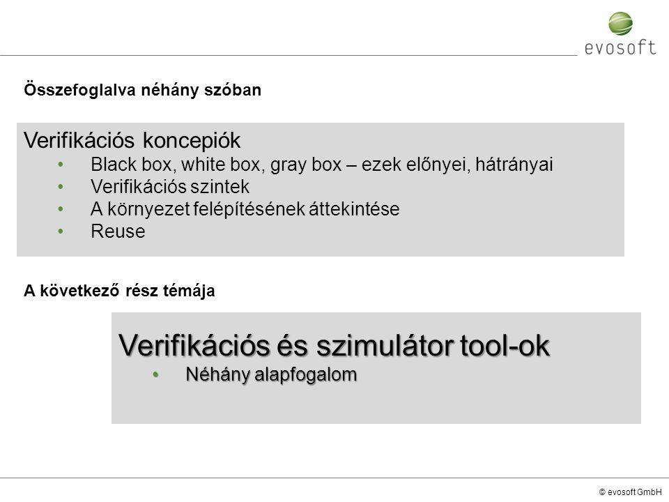 © evosoft GmbH A következő rész témája Verifikációs koncepiók Black box, white box, gray box – ezek előnyei, hátrányai Verifikációs szintek A környeze