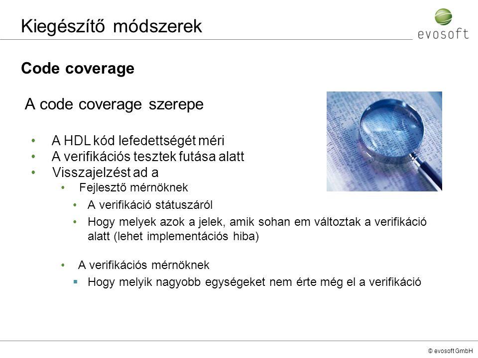 © evosoft GmbH Code coverage Kiegészítő módszerek A code coverage szerepe A HDL kód lefedettségét méri A verifikációs tesztek futása alatt Visszajelzé