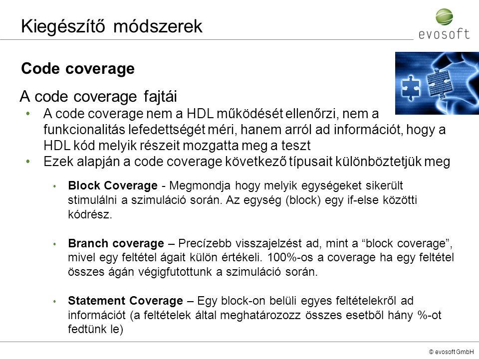 © evosoft GmbH Code coverage Kiegészítő módszerek Block Coverage - Megmondja hogy melyik egységeket sikerült stimulálni a szimuláció során. Az egység