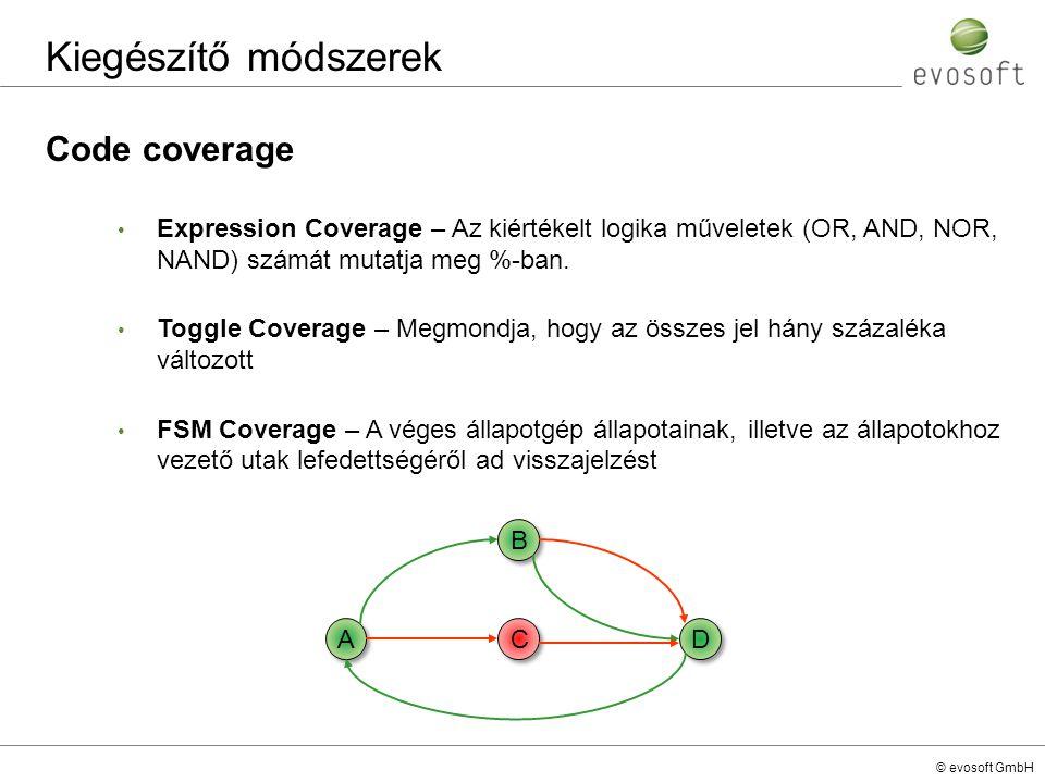 © evosoft GmbH Code coverage Kiegészítő módszerek Expression Coverage – Az kiértékelt logika műveletek (OR, AND, NOR, NAND) számát mutatja meg %-ban.