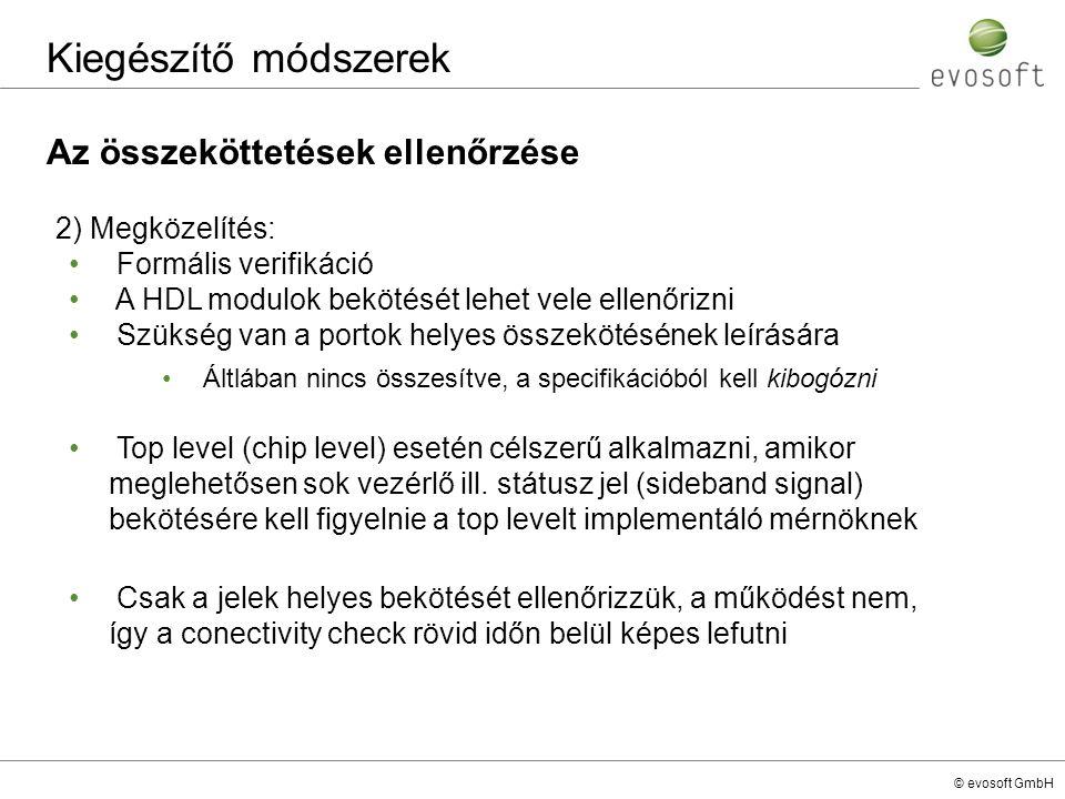 © evosoft GmbH Az összeköttetések ellenőrzése Kiegészítő módszerek 2) Megközelítés: Formális verifikáció A HDL modulok bekötését lehet vele ellenőrizn