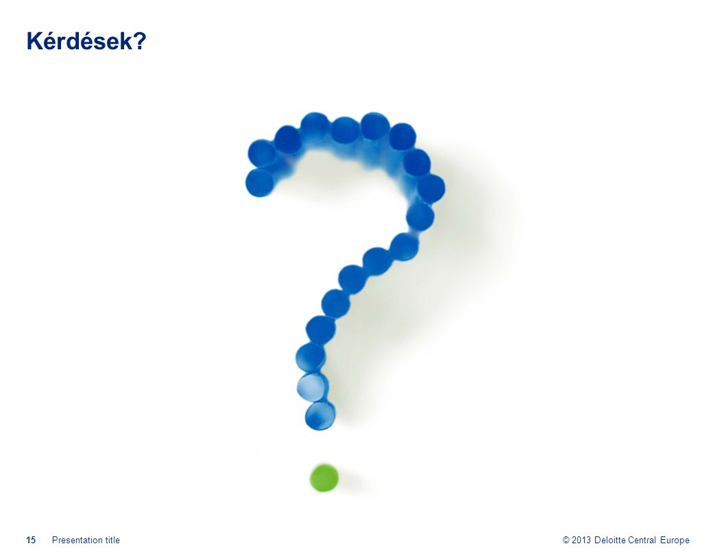 © 2013 Deloitte Central Europe Kérdések? 15Presentation title