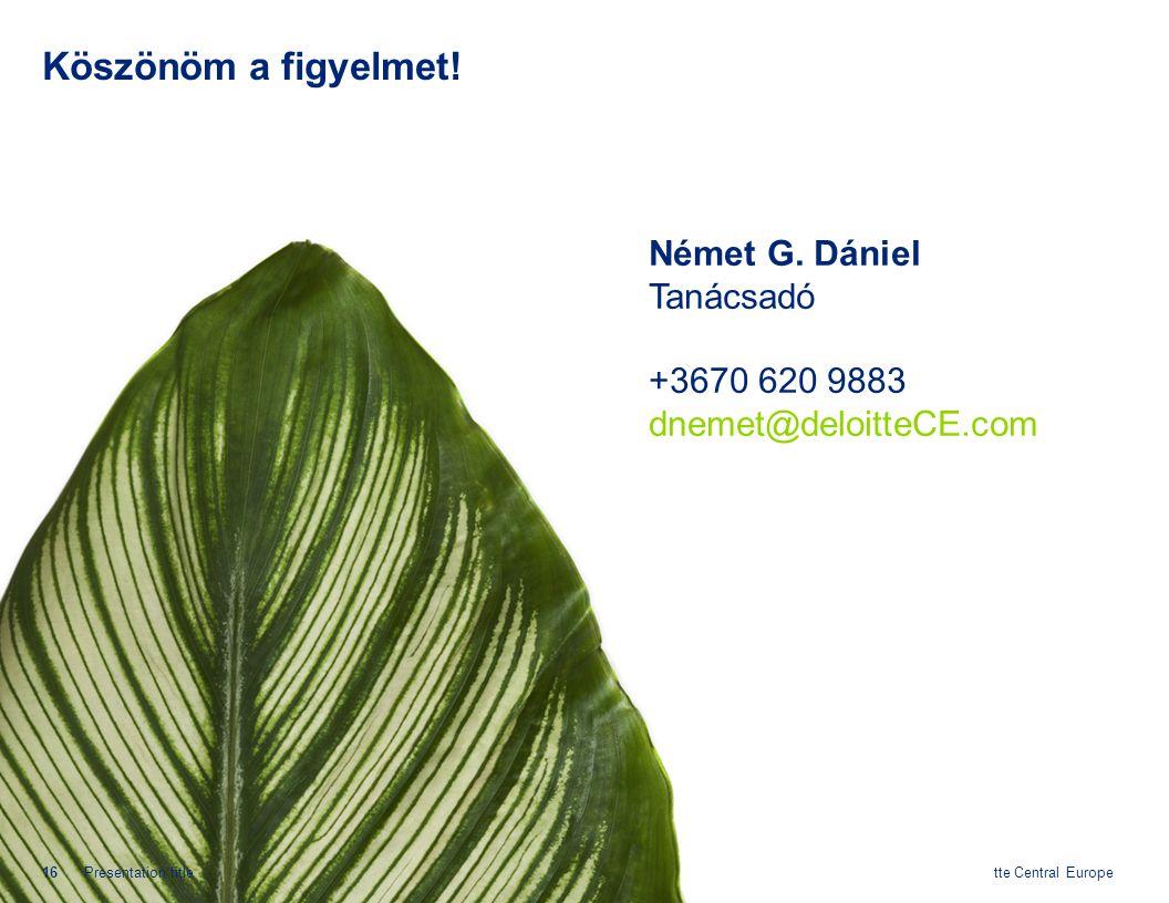 © 2013 Deloitte Central Europe Köszönöm a figyelmet! 16Presentation title Német G. Dániel Tanácsadó +3670 620 9883 dnemet@deloitteCE.com