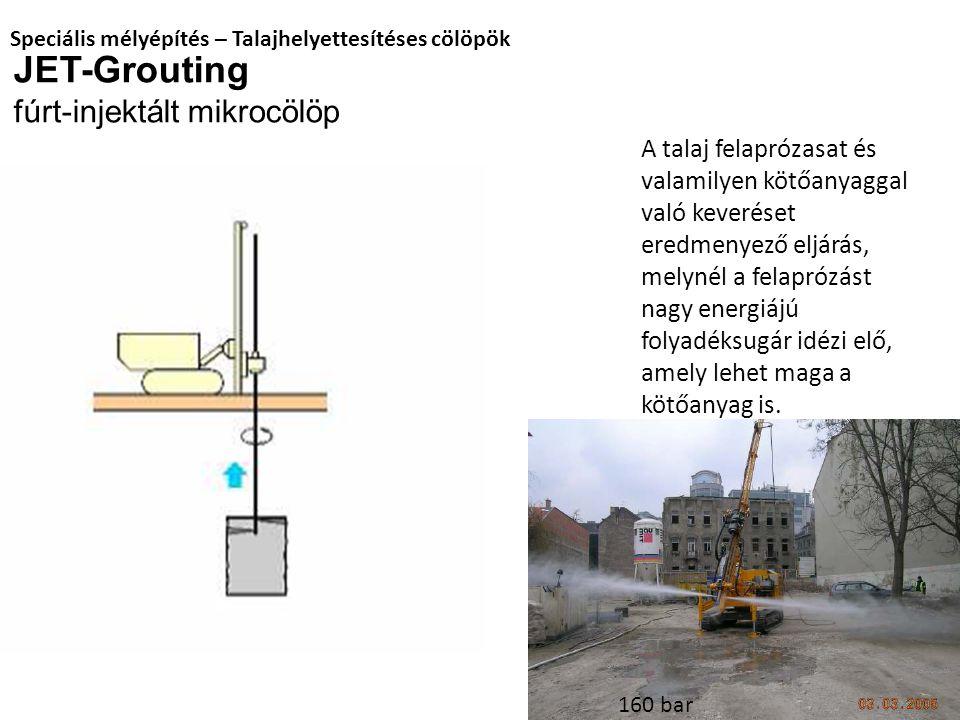 JET-Grouting fúrt-injektált mikrocölöp Speciális mélyépítés – Talajhelyettesítéses cölöpök A talaj felaprózasat és valamilyen kötőanyaggal való keveré