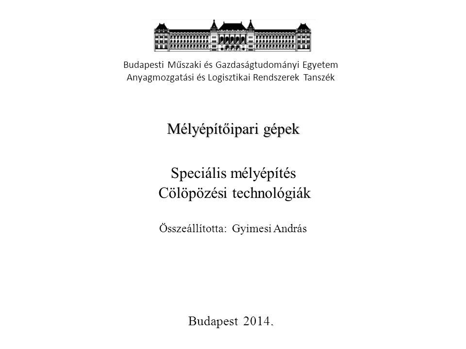 Mélyépítőipari gépek Speciális mélyépítés Budapesti Műszaki és Gazdaságtudományi Egyetem Anyagmozgatási és Logisztikai Rendszerek Tanszék.