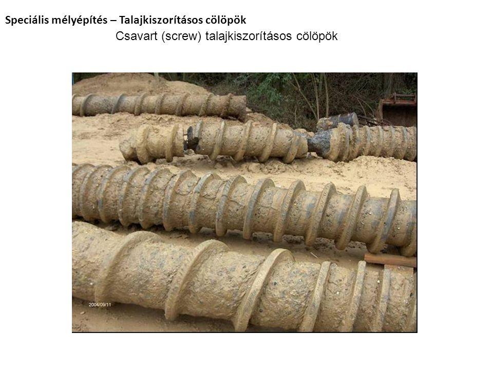 Csavart (screw) talajkiszorításos cölöpök Speciális mélyépítés – Talajkiszorításos cölöpök