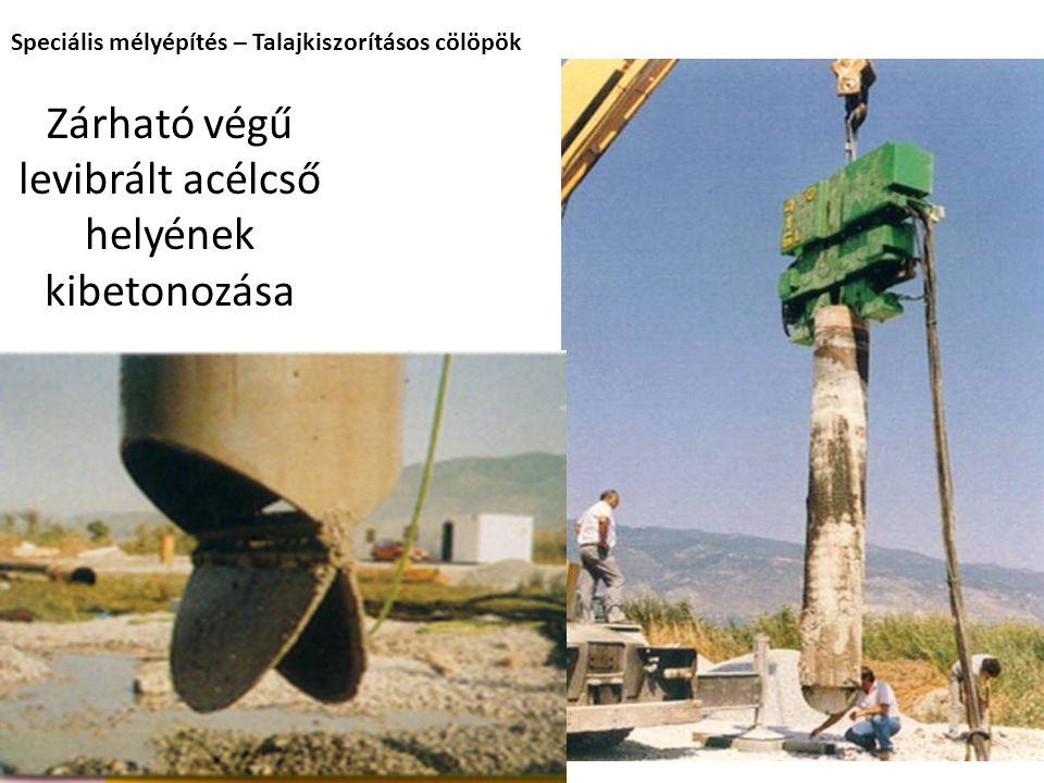 Zárható végű levibrált acélcső helyének kibetonozása Speciális mélyépítés – Talajkiszorításos cölöpök