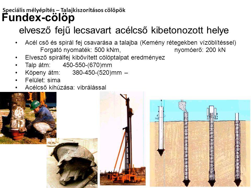 Fundex-cölöp elvesző fejű lecsavart acélcső kibetonozott helye Speciális mélyépítés – Talajkiszorításos cölöpök Acél cső és spirál fej csavarása a talajba (Kemény rétegekben vízöblítéssel) Forgató nyomaték: 500 kNm, nyomóerő: 200 kN Elvesző spirálfej kibővített cölöptalpat eredményez Talp átm: 450-550-(670)mm Köpeny átm: 380-450-(520)mm – Felület: sima Acélcső kihúzása: vibrálással