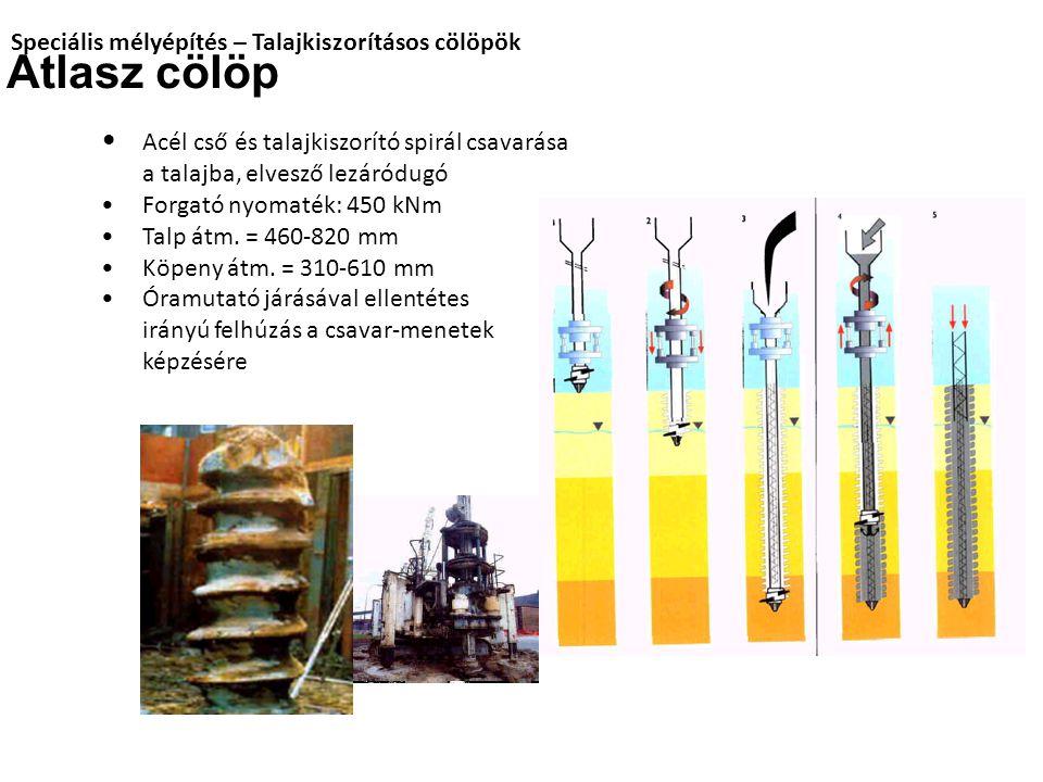 Speciális mélyépítés – Talajkiszorításos cölöpök Atlasz cölöp Acél cső és talajkiszorító spirál csavarása a talajba, elvesző lezáródugó Forgató nyomaték: 450 kNm Talp átm.