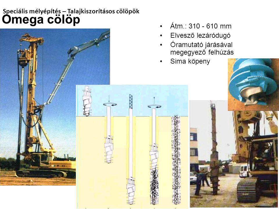 Speciális mélyépítés – Talajkiszorításos cölöpök Omega cölöp Átm.: 310 - 610 mm Elvesző lezáródugó Óramutató járásával megegyező felhúzás Sima köpeny