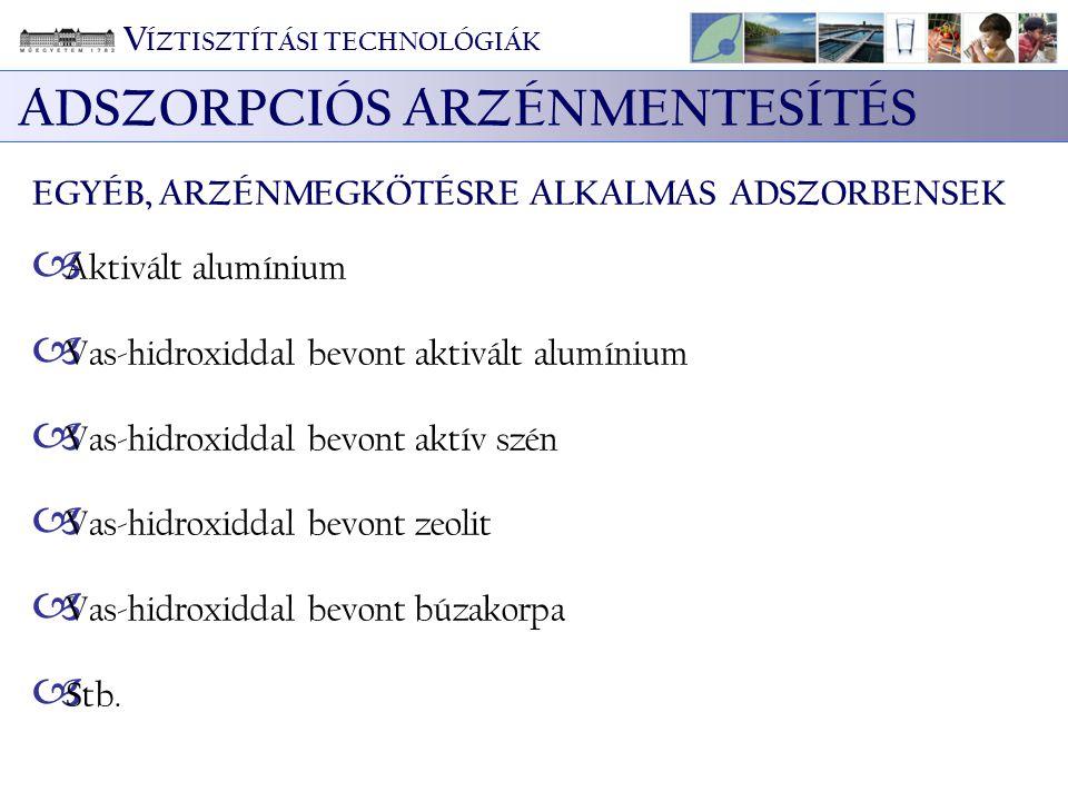 ADSZORPCIÓS ARZÉNMENTESÍTÉS EGYÉB, ARZÉNMEGKÖTÉSRE ALKALMAS ADSZORBENSEK  Aktivált alumínium  Vas-hidroxiddal bevont aktivált alumínium  Vas-hidrox