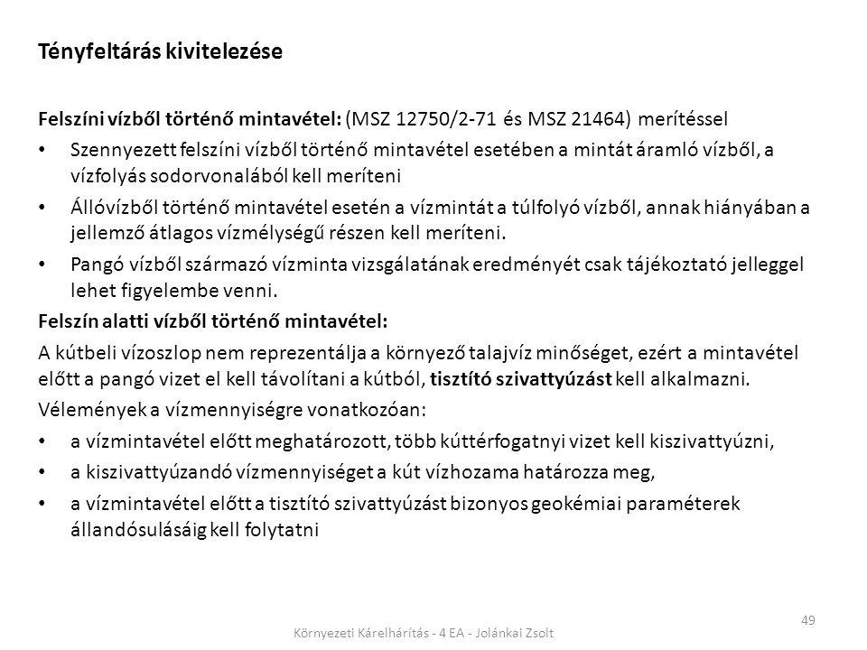 49 Környezeti Kárelhárítás - 4 EA - Jolánkai Zsolt Tényfeltárás kivitelezése Felszíni vízből történő mintavétel: (MSZ 12750/2-71 és MSZ 21464) merítés