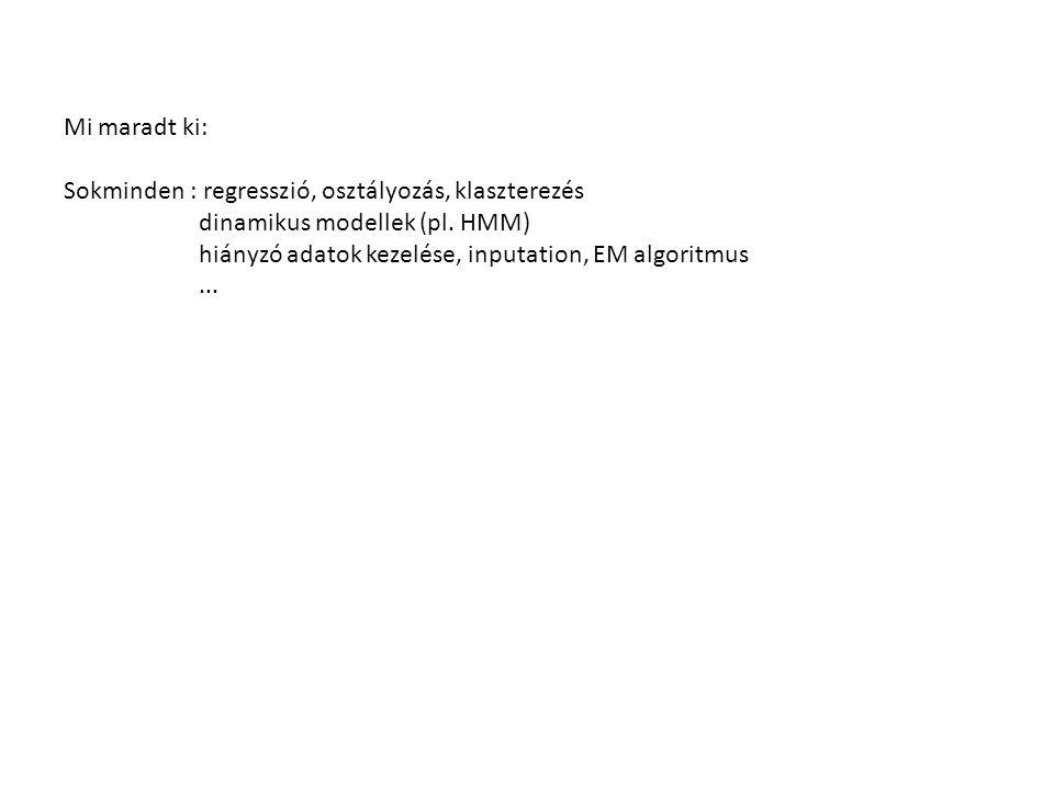 Mi maradt ki: Sokminden : regresszió, osztályozás, klaszterezés dinamikus modellek (pl.