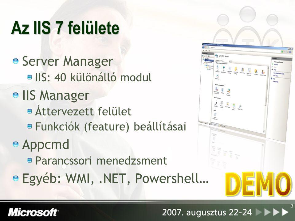 Az IIS 7 felülete Server Manager IIS: 40 különálló modul IIS Manager Áttervezett felület Funkciók (feature) beállításai Appcmd Parancssori menedzsment Egyéb: WMI,.NET, Powershell… 3