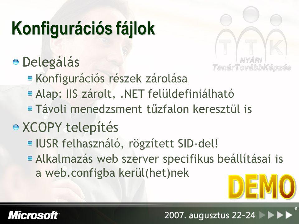 Konfigurációs fájlok Delegálás Konfigurációs részek zárolása Alap: IIS zárolt,.NET felüldefiniálható Távoli menedzsment tűzfalon keresztül is XCOPY telepítés IUSR felhasználó, rögzített SID-del.