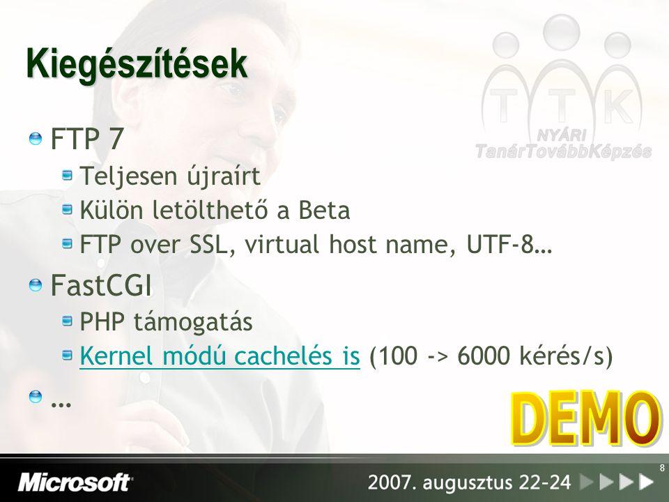 Kiegészítések FTP 7 Teljesen újraírt Külön letölthető a Beta FTP over SSL, virtual host name, UTF-8… FastCGI PHP támogatás Kernel módú cachelés isKernel módú cachelés is (100 -> 6000 kérés/s) … 8