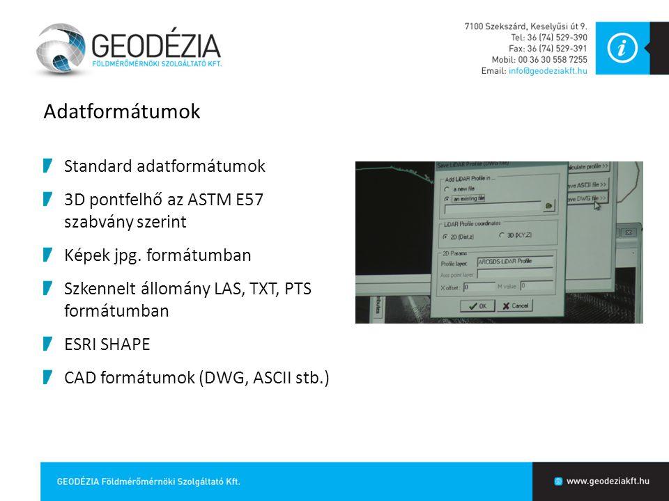 Adatformátumok Standard adatformátumok 3D pontfelhő az ASTM E57 szabvány szerint Képek jpg. formátumban Szkennelt állomány LAS, TXT, PTS formátumban E