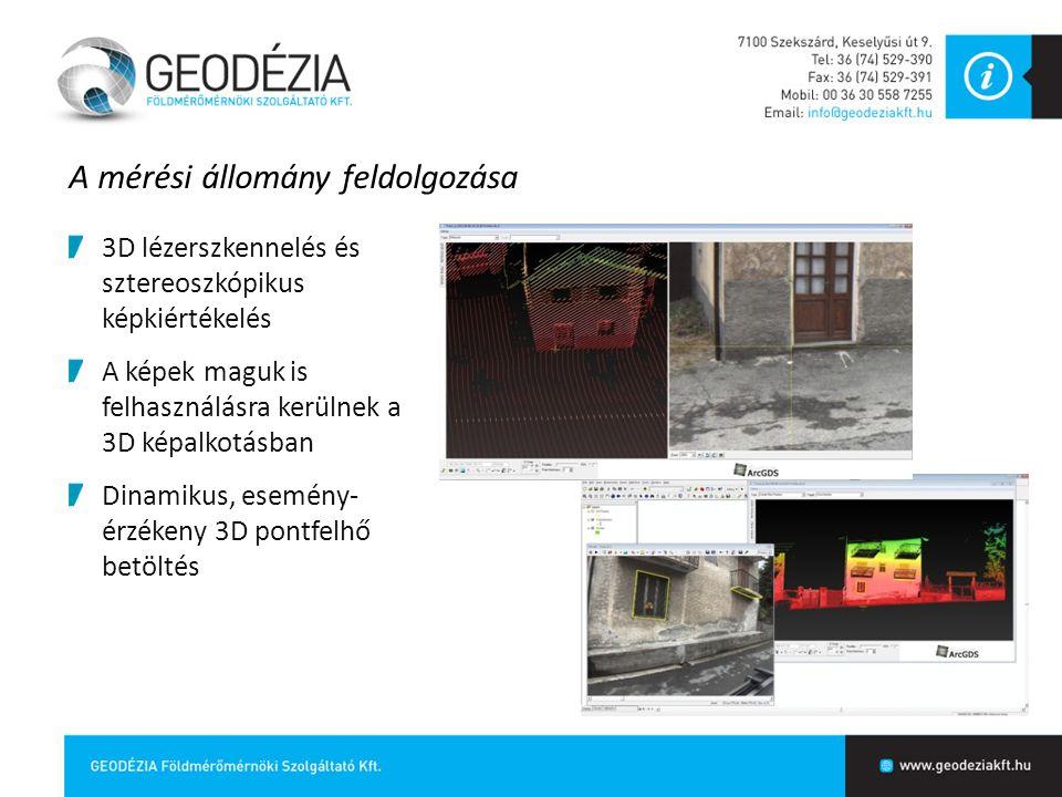 A mérési állomány feldolgozása 3D lézerszkennelés és sztereoszkópikus képkiértékelés A képek maguk is felhasználásra kerülnek a 3D képalkotásban Dinam