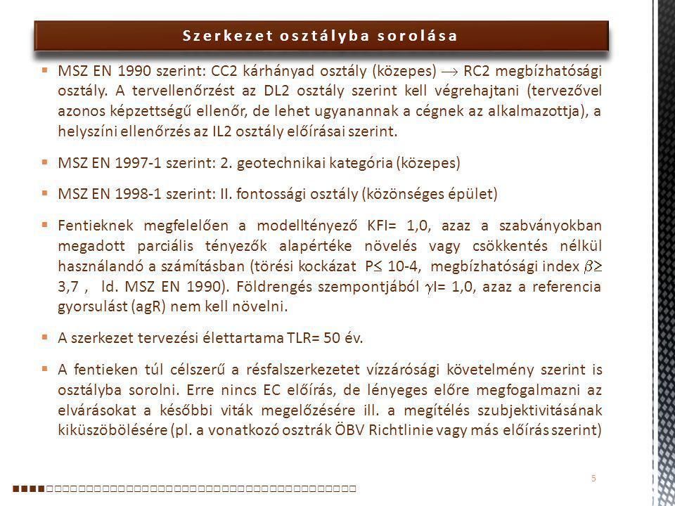Szerkezet osztályba sorolása 5  MSZ EN 1990 szerint: CC2 kárhányad osztály (közepes)  RC2 megbízhatósági osztály. A tervellenőrzést az DL2 osztály s