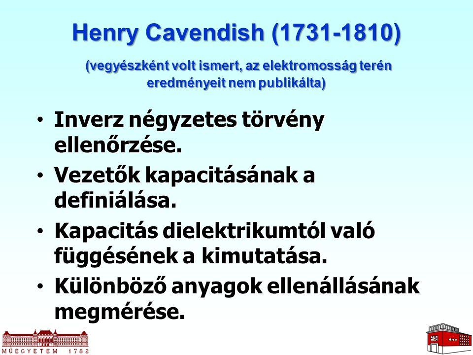 Henry Cavendish (1731-1810) (vegyészként volt ismert, az elektromosság terén eredményeit nem publikálta) (vegyészként volt ismert, az elektromosság te