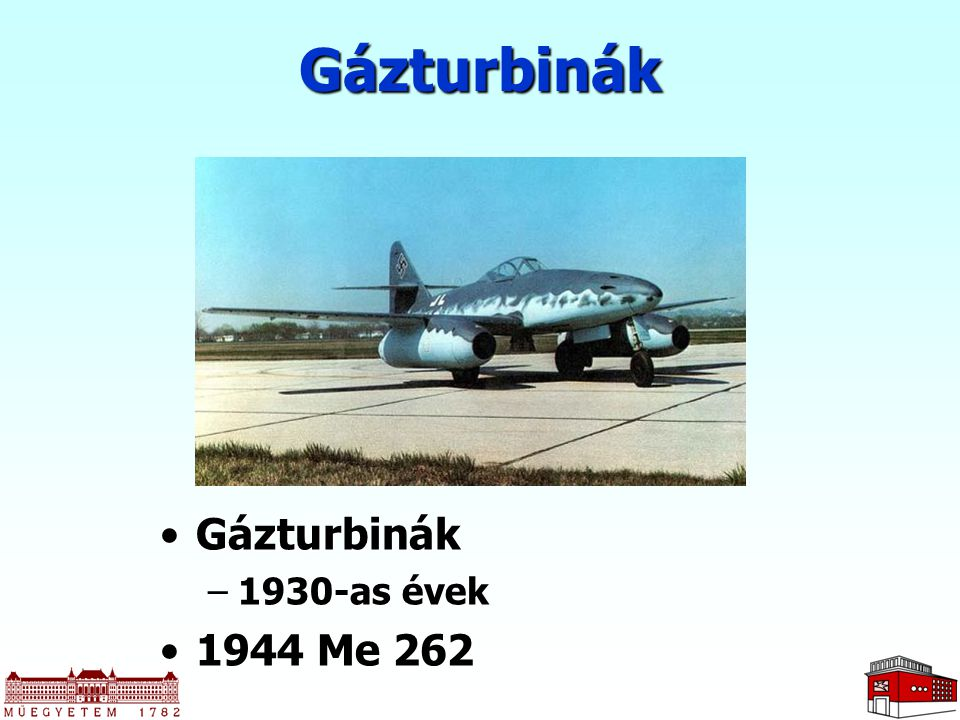 Gázturbinák GázturbinákGázturbinák –1930-as évek 1944 Me 2621944 Me 262