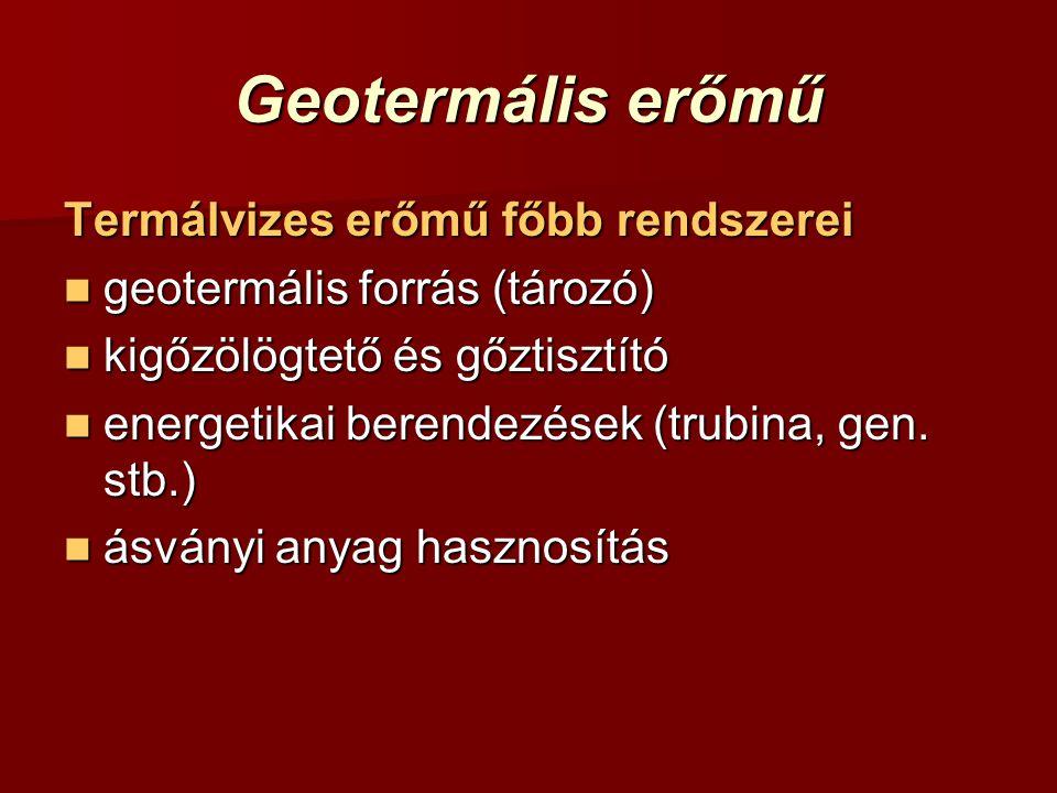 Geotermális erőmű Termálvizes erőmű főbb rendszerei geotermális forrás (tározó) geotermális forrás (tározó) kigőzölögtető és gőztisztító kigőzölögtető és gőztisztító energetikai berendezések (trubina, gen.