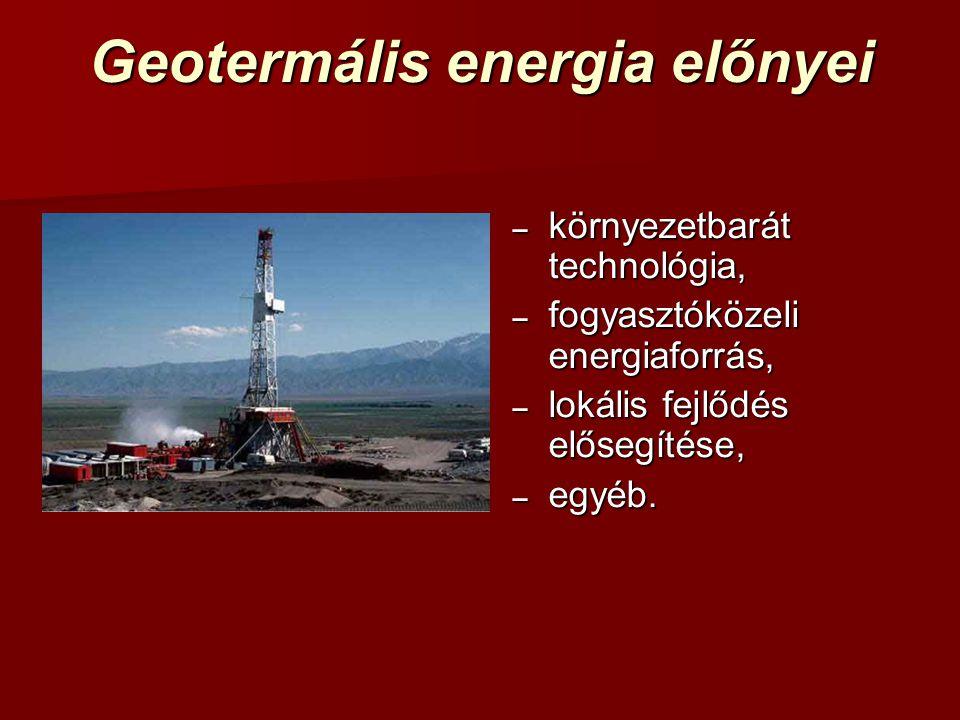 Geotermális energia előnyei – környezetbarát technológia, – fogyasztóközeli energiaforrás, – lokális fejlődés elősegítése, – egyéb.