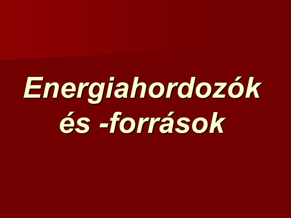 Energiahordozók és -források