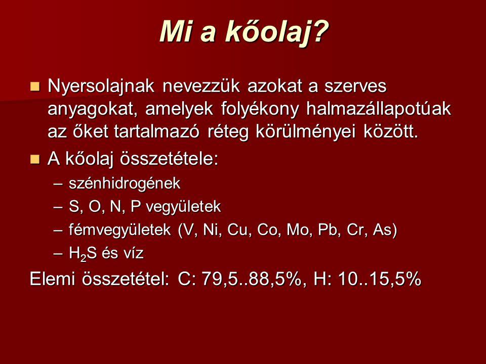 Mi a kőolaj? Nyersolajnak nevezzük azokat a szerves anyagokat, amelyek folyékony halmazállapotúak az őket tartalmazó réteg körülményei között. Nyersol