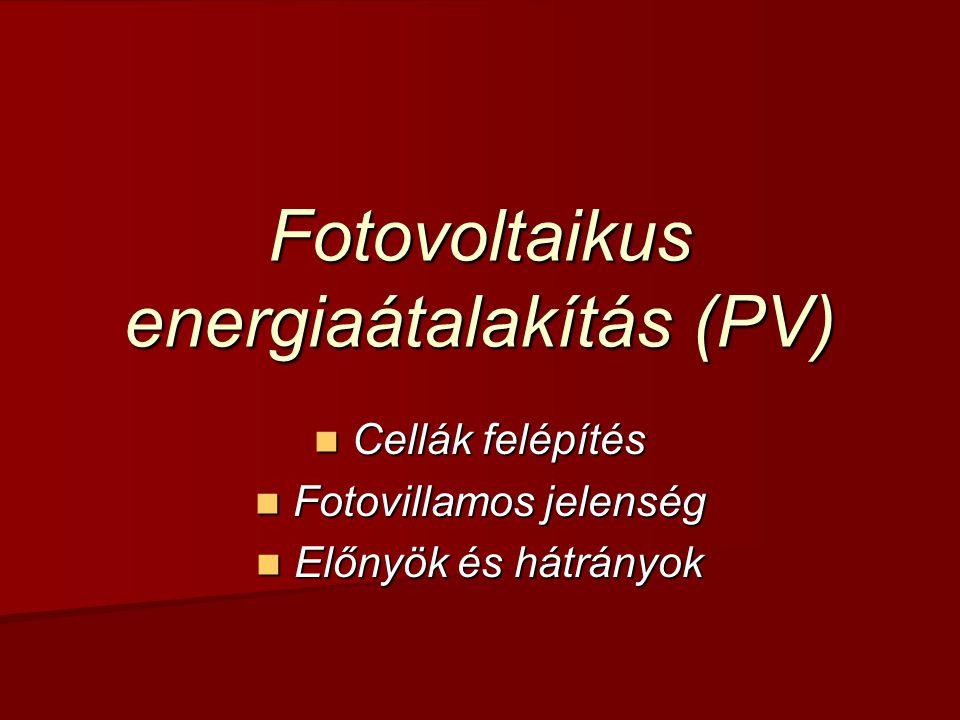 Fotovoltaikus energiaátalakítás (PV) Cellák felépítés Cellák felépítés Fotovillamos jelenség Fotovillamos jelenség Előnyök és hátrányok Előnyök és hátrányok