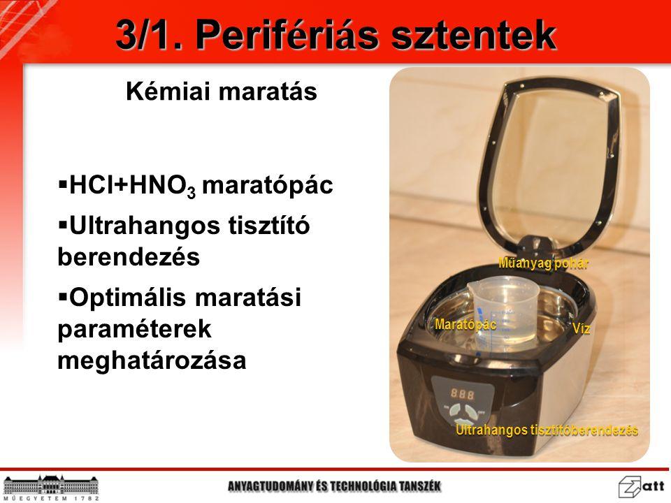  HCl+HNO 3 maratópác  Ultrahangos tisztító berendezés  Optimális maratási paraméterek meghatározása Műanyag pohár Maratópác Ultrahangos tisztítóber