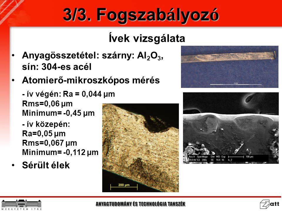 Anyagösszetétel: szárny: Al 2 O 3, sín: 304-es acél Atomierő-mikroszkópos mérés - ív végén: Ra = 0,044 µm Rms=0,06 µm Minimum= -0,45 µm - ív közepén: