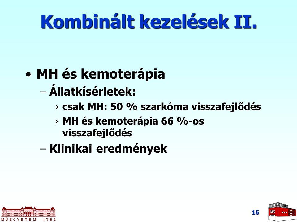 16 Kombinált kezelések II. MH és kemoterápiaMH és kemoterápia –Állatkísérletek: ›csak MH: 50 % szarkóma visszafejlődés ›MH és kemoterápia 66 %-os viss