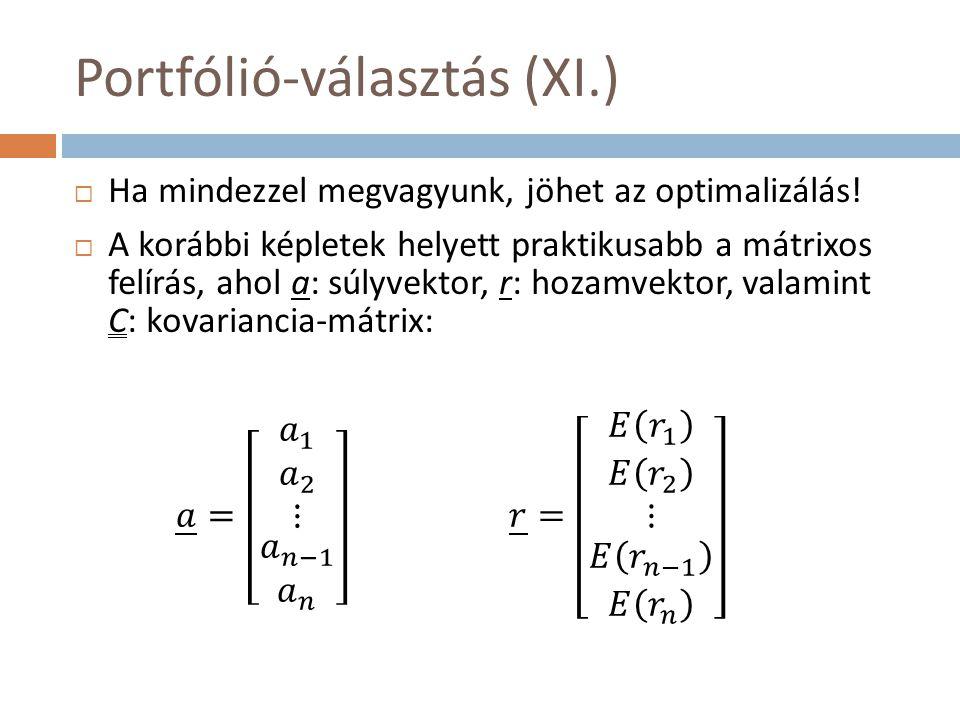 Portfólió-választás (XI.)  Ha mindezzel megvagyunk, jöhet az optimalizálás!  A korábbi képletek helyett praktikusabb a mátrixos felírás, ahol a: súl