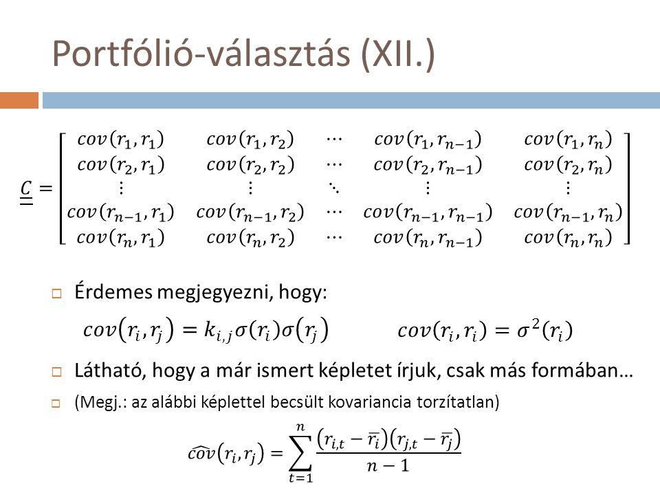 Portfólió-választás (XII.)  Érdemes megjegyezni, hogy:  Látható, hogy a már ismert képletet írjuk, csak más formában…  (Megj.: az alábbi képlettel becsült kovariancia torzítatlan)
