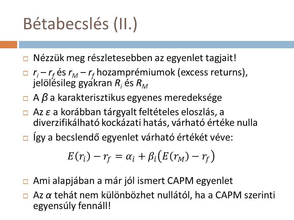 Bétabecslés (II.)  Nézzük meg részletesebben az egyenlet tagjait!  r i – r f és r M – r f hozamprémiumok (excess returns), jelölésileg gyakran R i é