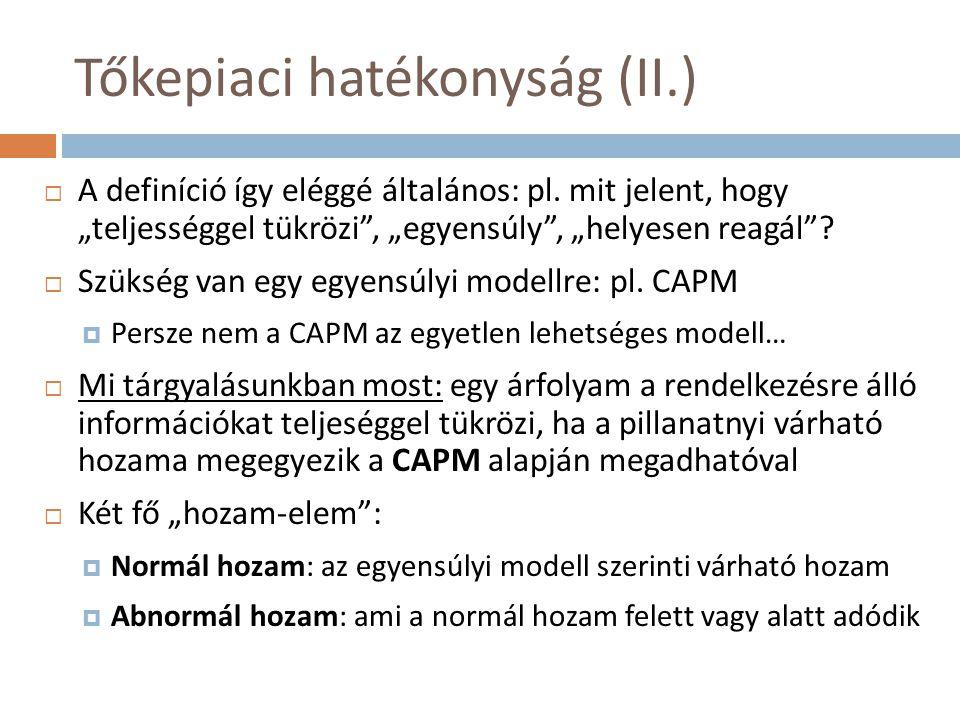 Tőkepiaci hatékonyság (II.)  A definíció így eléggé általános: pl.