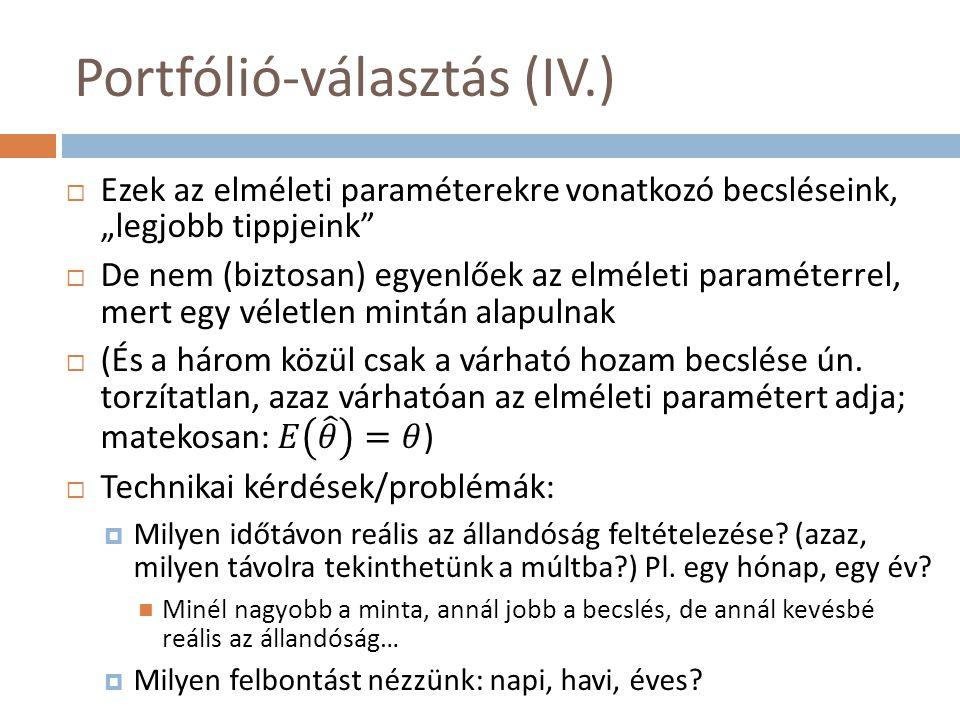 Portfólió-választás (V.) Még egy-két megjegyzés a hozamokhoz…  Árfolyamadatokból számoljuk őket – szükség lehet az árfolyamadatok korrekciójára  Pl.