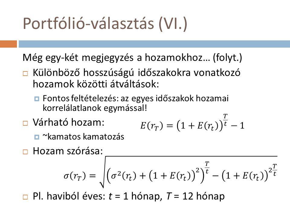 Portfólió-választás (VI.) Még egy-két megjegyzés a hozamokhoz… (folyt.)  Különböző hosszúságú időszakokra vonatkozó hozamok közötti átváltások:  Fon