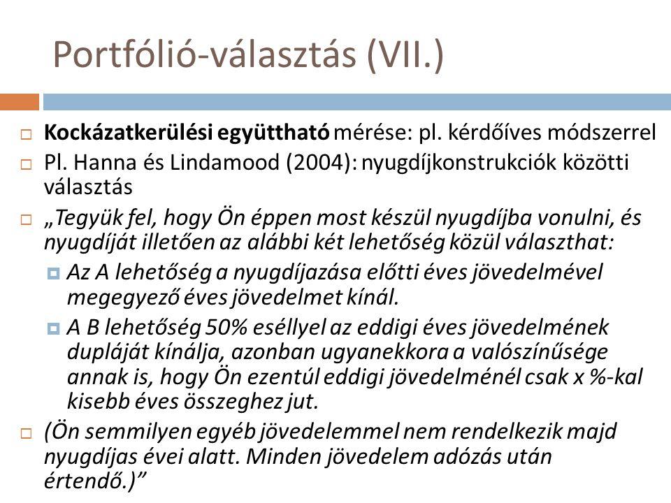 Portfólió-választás (VII.)  Kockázatkerülési együttható mérése: pl. kérdőíves módszerrel  Pl. Hanna és Lindamood (2004): nyugdíjkonstrukciók közötti