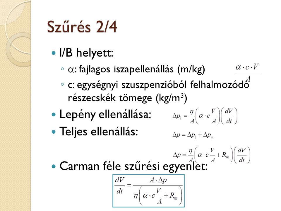 Szűrés 2/4 l/B helyett: ◦ : fajlagos iszapellenállás (m/kg) ◦ c: egységnyi szuszpenzióból felhalmozódó részecskék tömege (kg/m 3 ) Lepény ellenállása