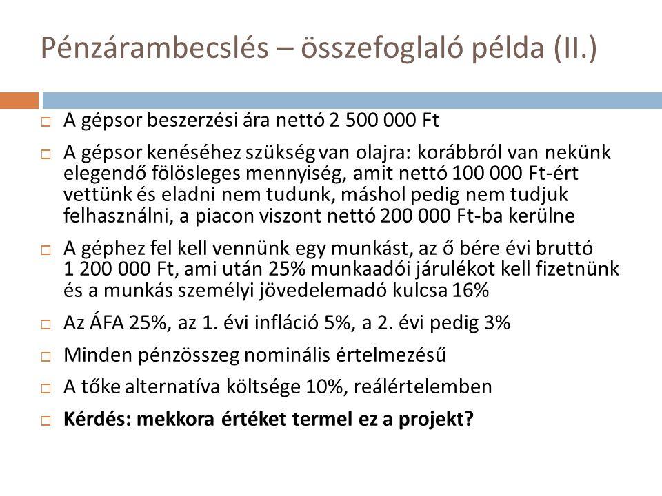Pénzárambecslés – összefoglaló példa (II.)  A gépsor beszerzési ára nettó 2 500 000 Ft  A gépsor kenéséhez szükség van olajra: korábbról van nekünk