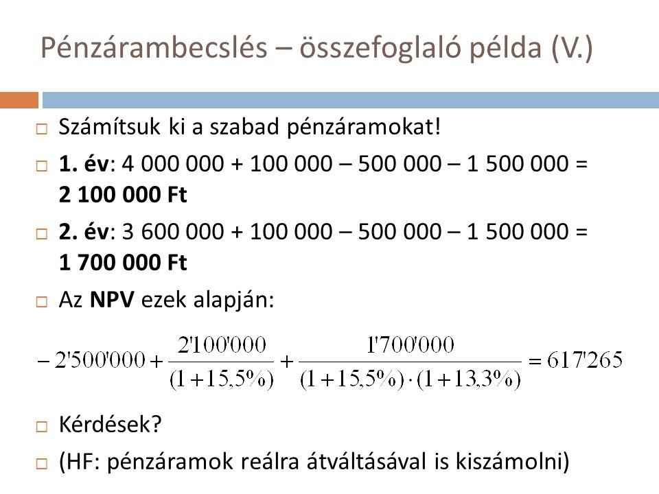 Pénzárambecslés – összefoglaló példa (V.)  Számítsuk ki a szabad pénzáramokat!  1. év: 4 000 000 + 100 000 – 500 000 – 1 500 000 = 2 100 000 Ft  2.