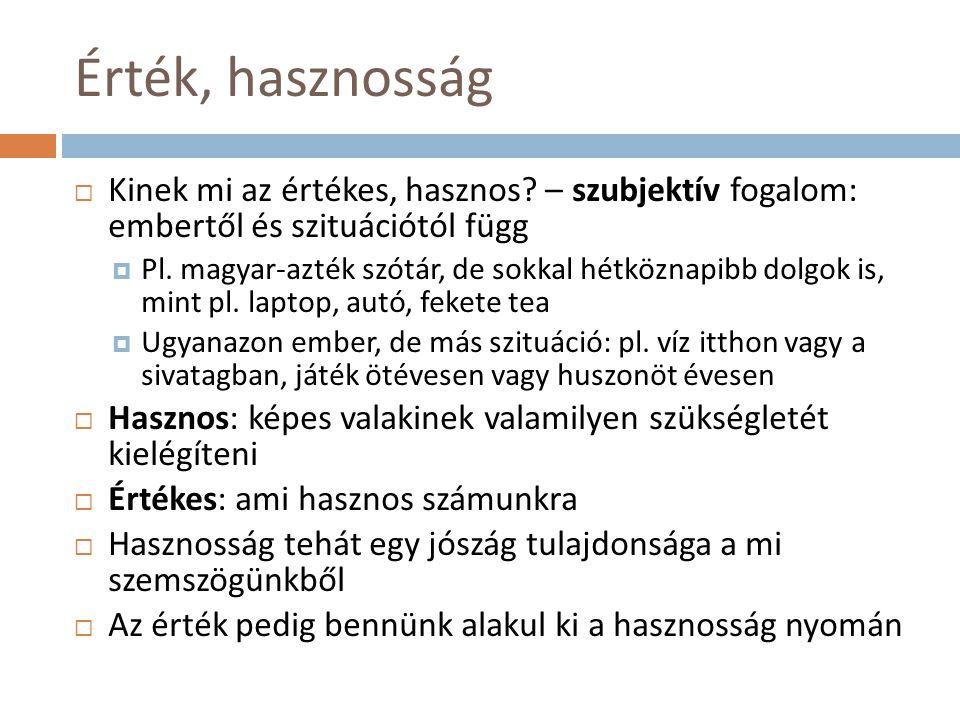 Érték, hasznosság  Kinek mi az értékes, hasznos? – szubjektív fogalom: embertől és szituációtól függ  Pl. magyar-azték szótár, de sokkal hétköznapib