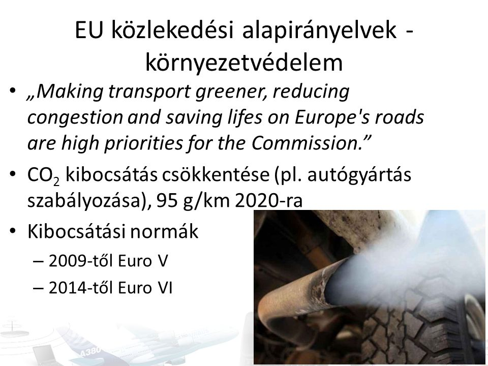 "EU közlekedési alapirányelvek - környezetvédelem ""Making transport greener, reducing congestion and saving lifes on Europe's roads are high priorities"