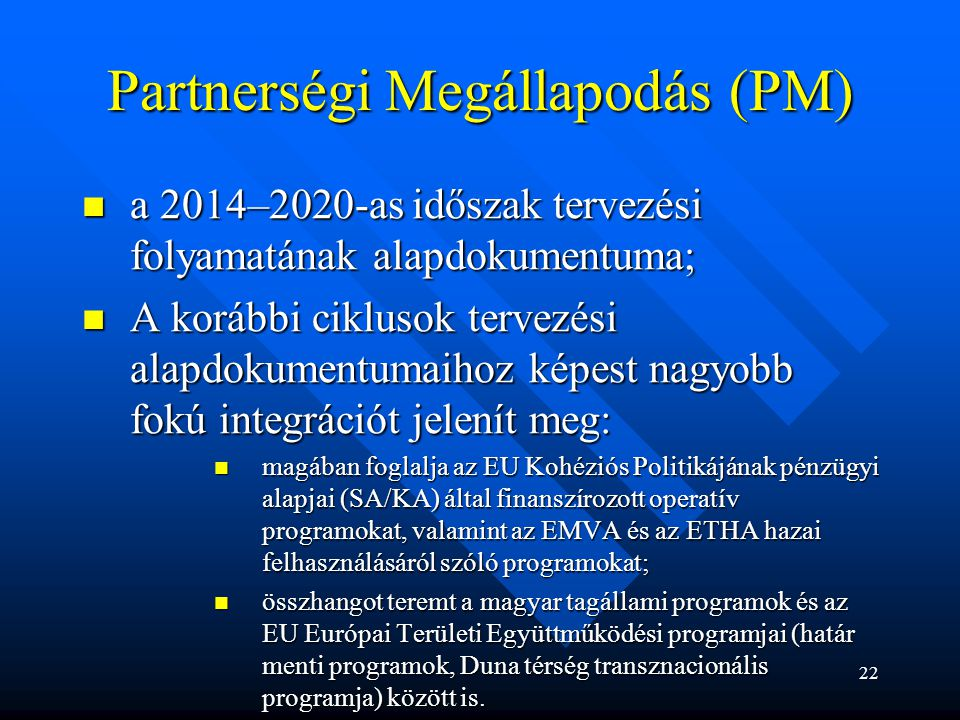 Partnerségi Megállapodás (PM) a 2014–2020-as időszak tervezési folyamatának alapdokumentuma; a 2014–2020-as időszak tervezési folyamatának alapdokumen