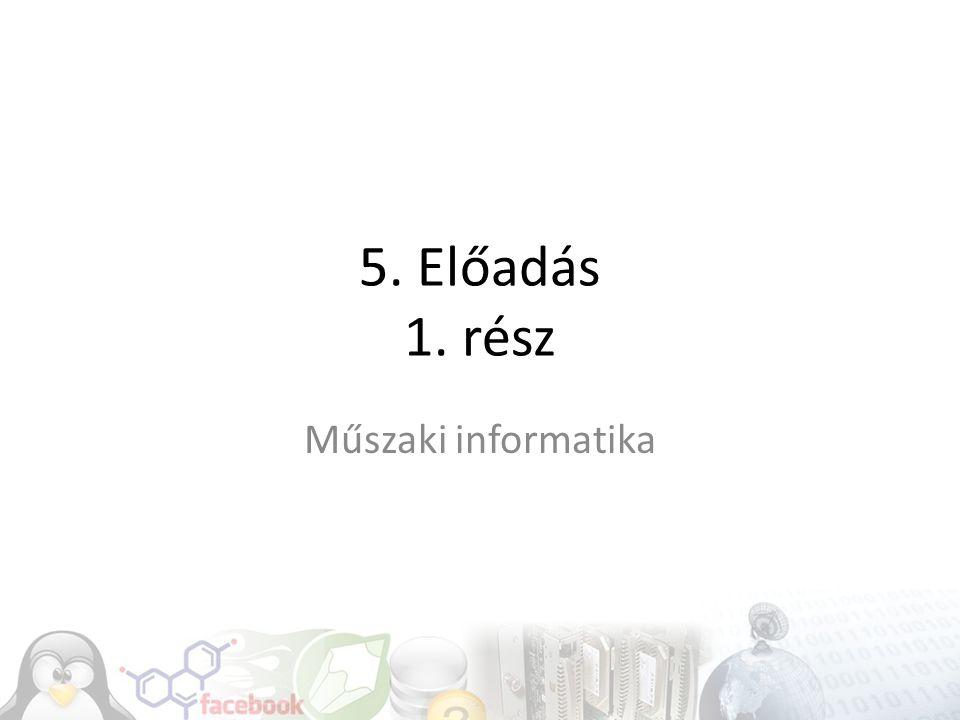 5. Előadás 1. rész Műszaki informatika
